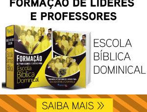 Formação de Professores e Líderes para Escola Bíblica Dominical (EBD)